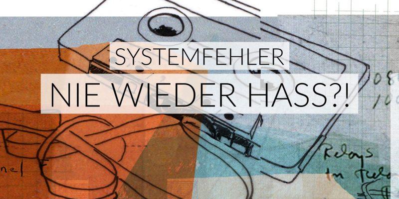 Nie wieder Hass?! | Systemfehler
