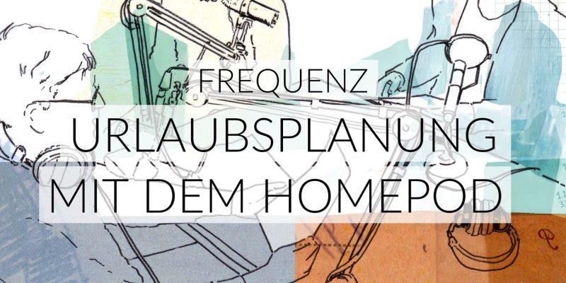 Frequenz | Urlaubsplanung mit dem Homepod