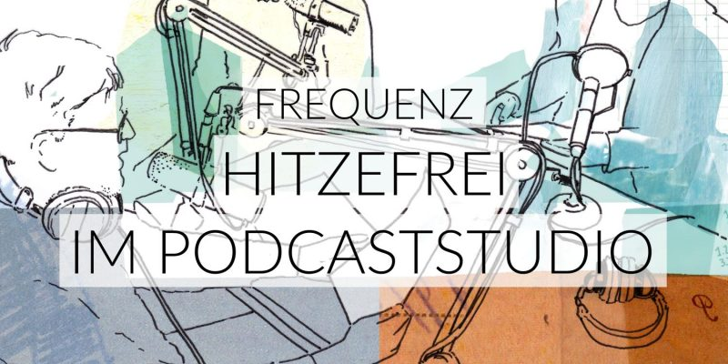 Frequenz | Hitzefrei im Podcaststudio
