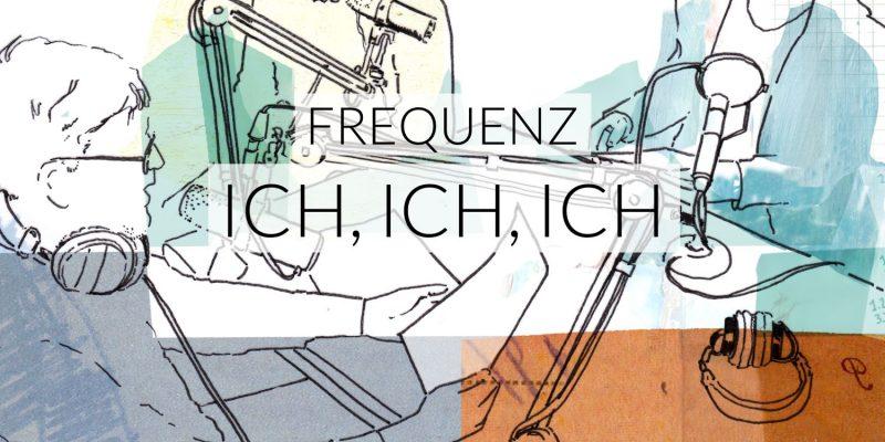 Frequenz | Ich, Ich, Ich