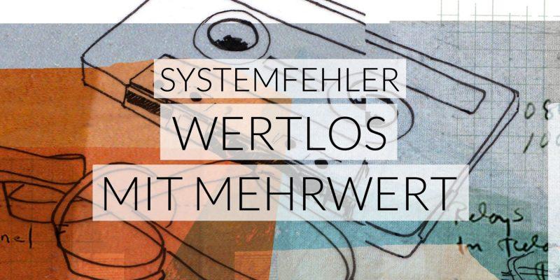 Systemfehler | Wertlos mit Mehrwert