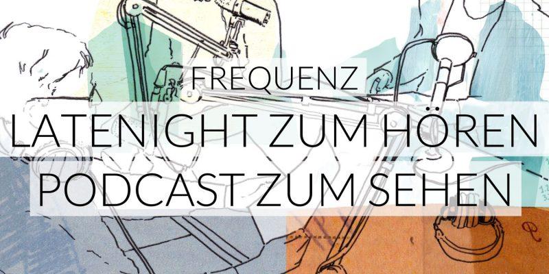 Frequenz | Latenight zum Hören. Podcast zum Sehen.