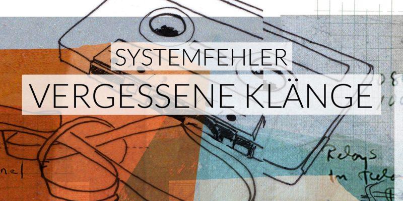 Systemfehler | Vergessene Klänge