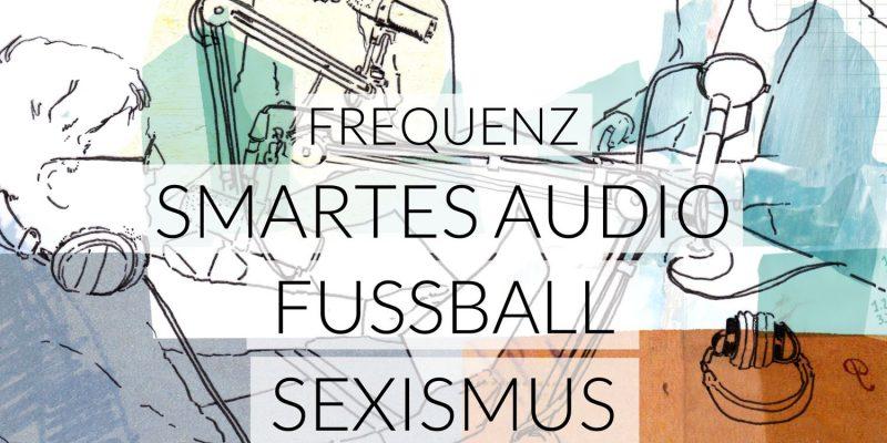 Frequenz | Smartes Audio, Fussball, Sexismus
