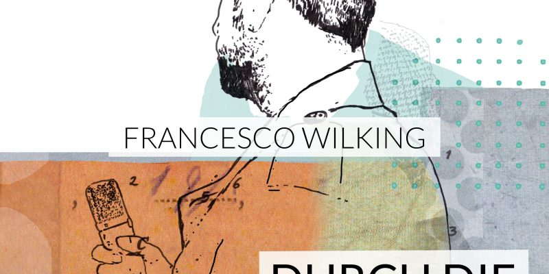 Durch die Gegend | Francesco Wilking (Die Höchste Eisenbahn)