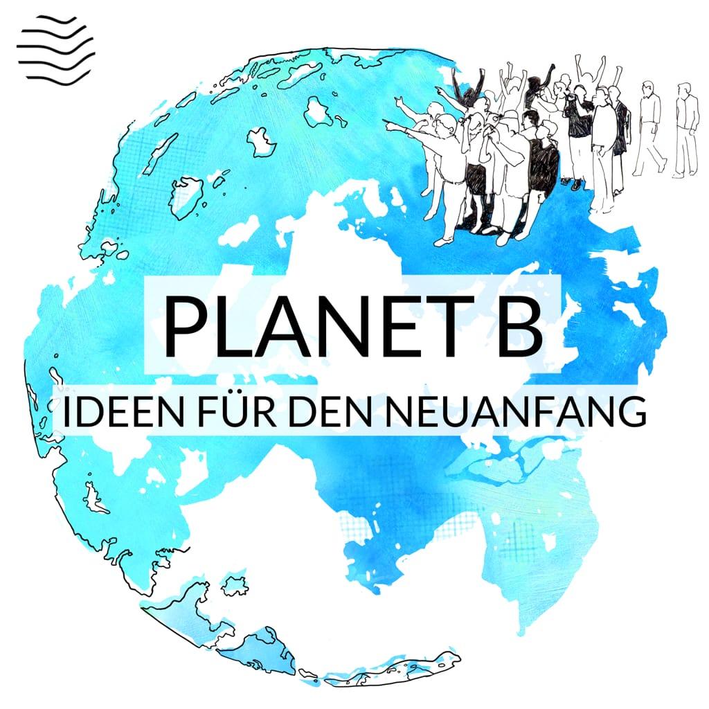 Planet B | Ideen für den Neuanfang - Ein Podcast von Michael Seemann | Viertausendhertz